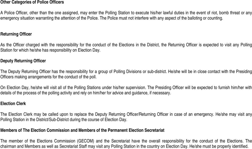Returning Officer As the Officer charged with the responsibility for the conduct of the Elections in the District, the Returning Officer is expected to visit any Polling Station for which he/she has