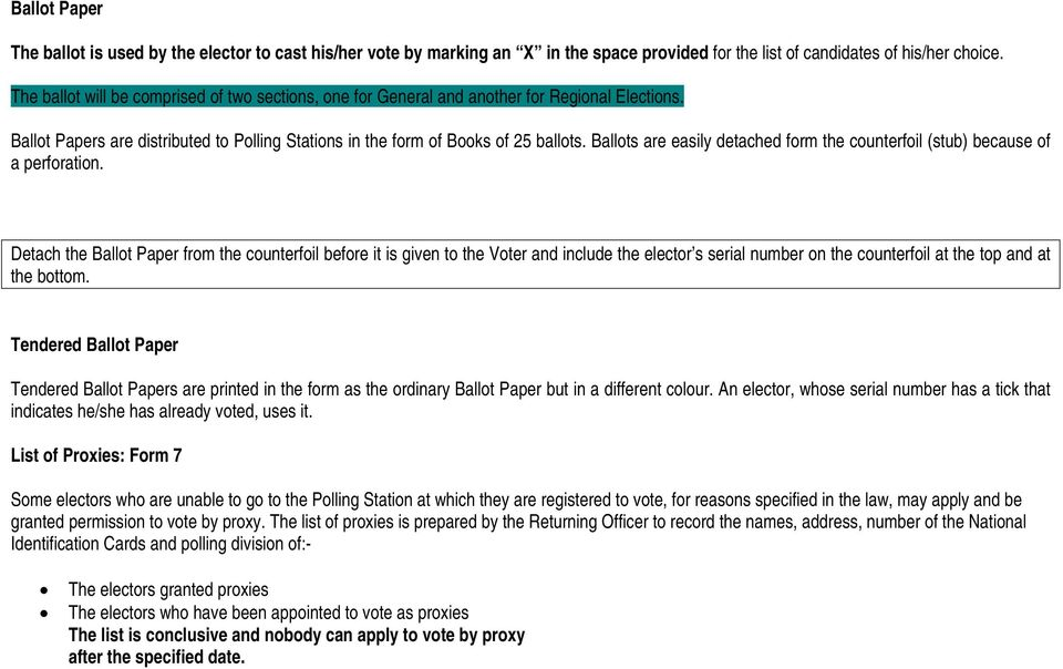Ballots are easily detached form the counterfoil (stub) because of a perforation.