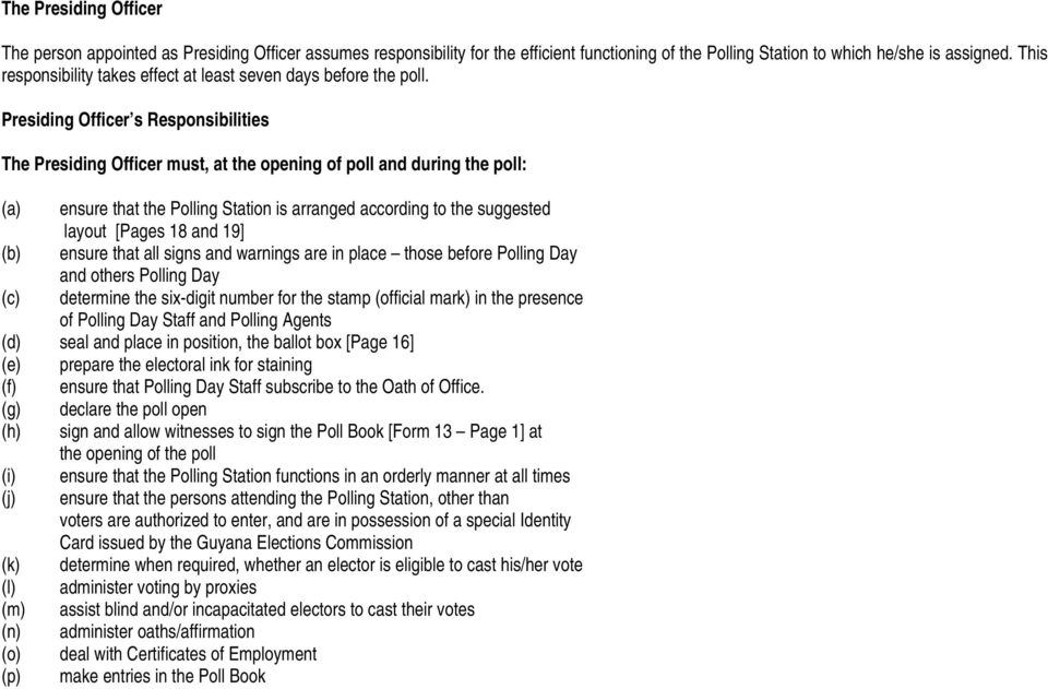 Presiding Officer s Responsibilities The Presiding Officer must, at the opening of poll and during the poll: (a) ensure that the Polling Station is arranged according to the suggested layout [Pages