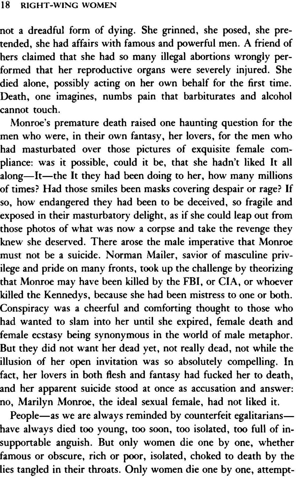 She died alone, possibly acting on her own behalf for the first time. Death, one imagines, numbs pain that barbiturates and alcohol cannot touch.