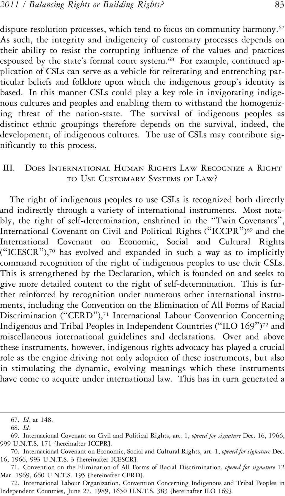 68 For example, continued application of CSLs can serve as a vehicle for reiterating and entrenching particular beliefs and folklore upon which the indigenous group s identity is based.