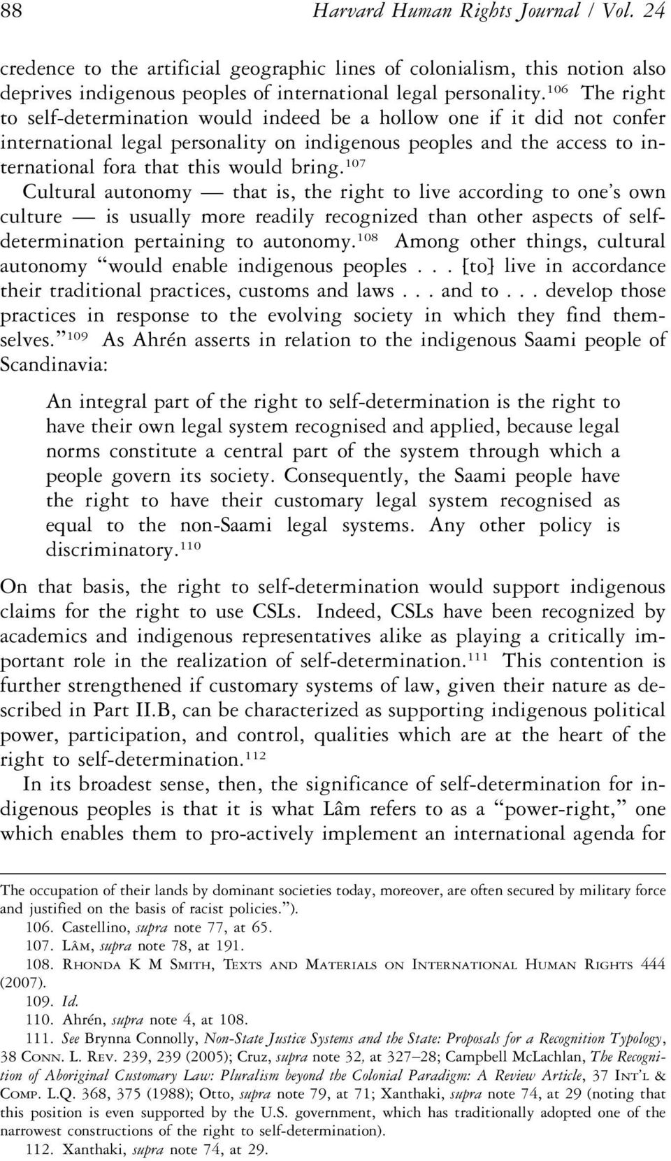 107 Cultural autonomy that is, the right to live according to one s own culture is usually more readily recognized than other aspects of selfdetermination pertaining to autonomy.