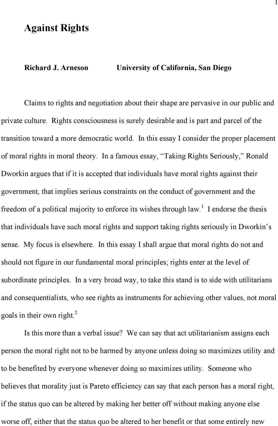 In a famous essay, Taking Rights Seriously, Ronald Dworkin argues that if it is accepted that individuals have moral rights against their government, that implies serious constraints on the conduct