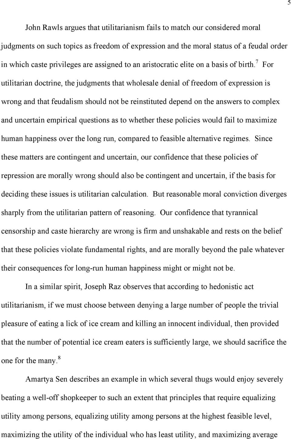 7 For utilitarian doctrine, the judgments that wholesale denial of freedom of expression is wrong and that feudalism should not be reinstituted depend on the answers to complex and uncertain