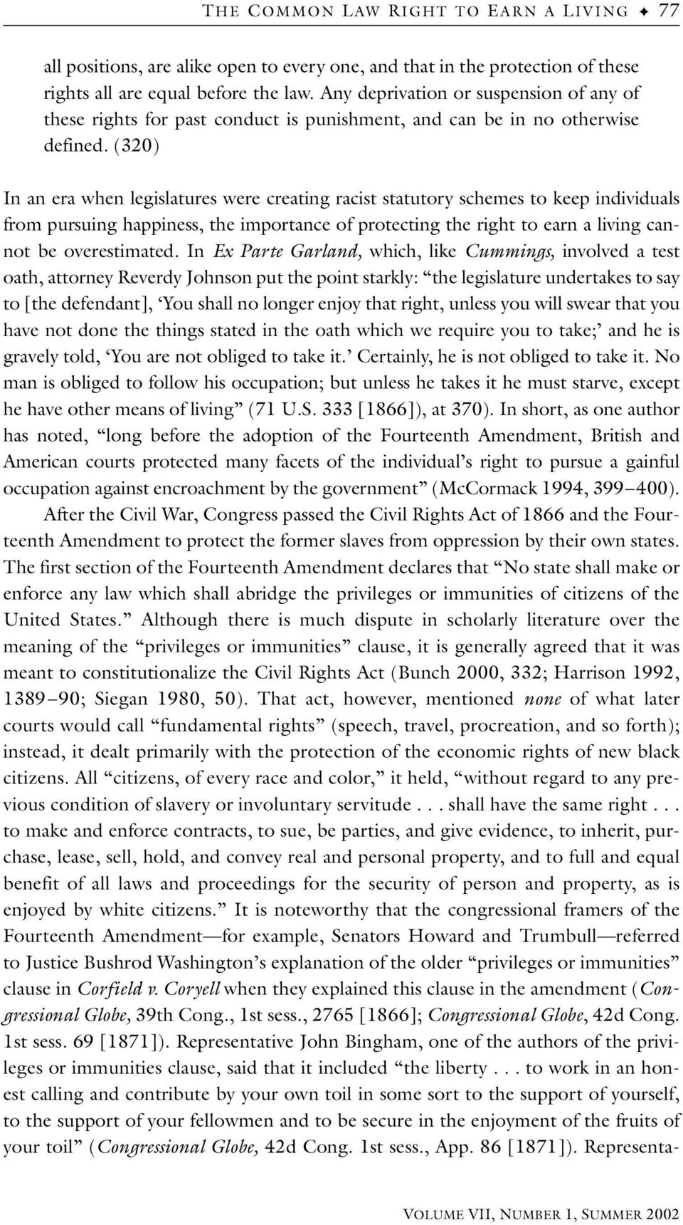 (320) In an era when legislatures were creating racist statutory schemes to keep individuals from pursuing happiness, the importance of protecting the right to earn a living cannot be overestimated.