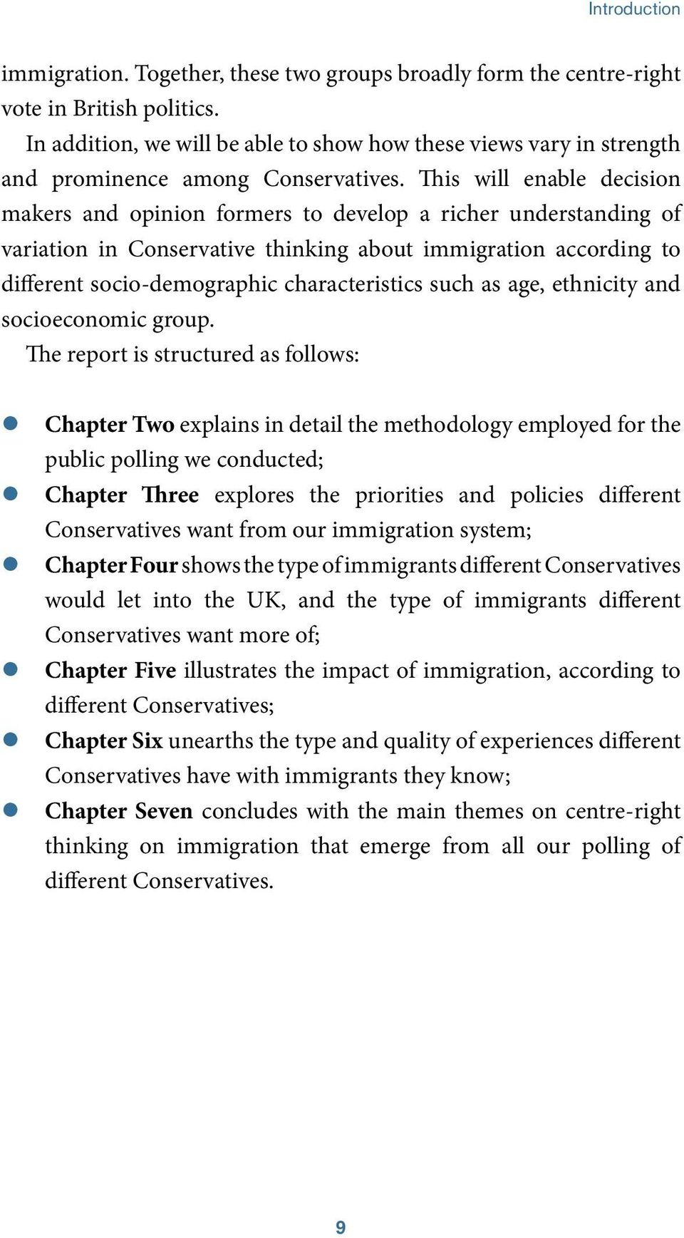 This will enable decision makers and opinion formers to develop a richer understanding of variation in Conservative thinking about immigration according to different socio-demographic characteristics