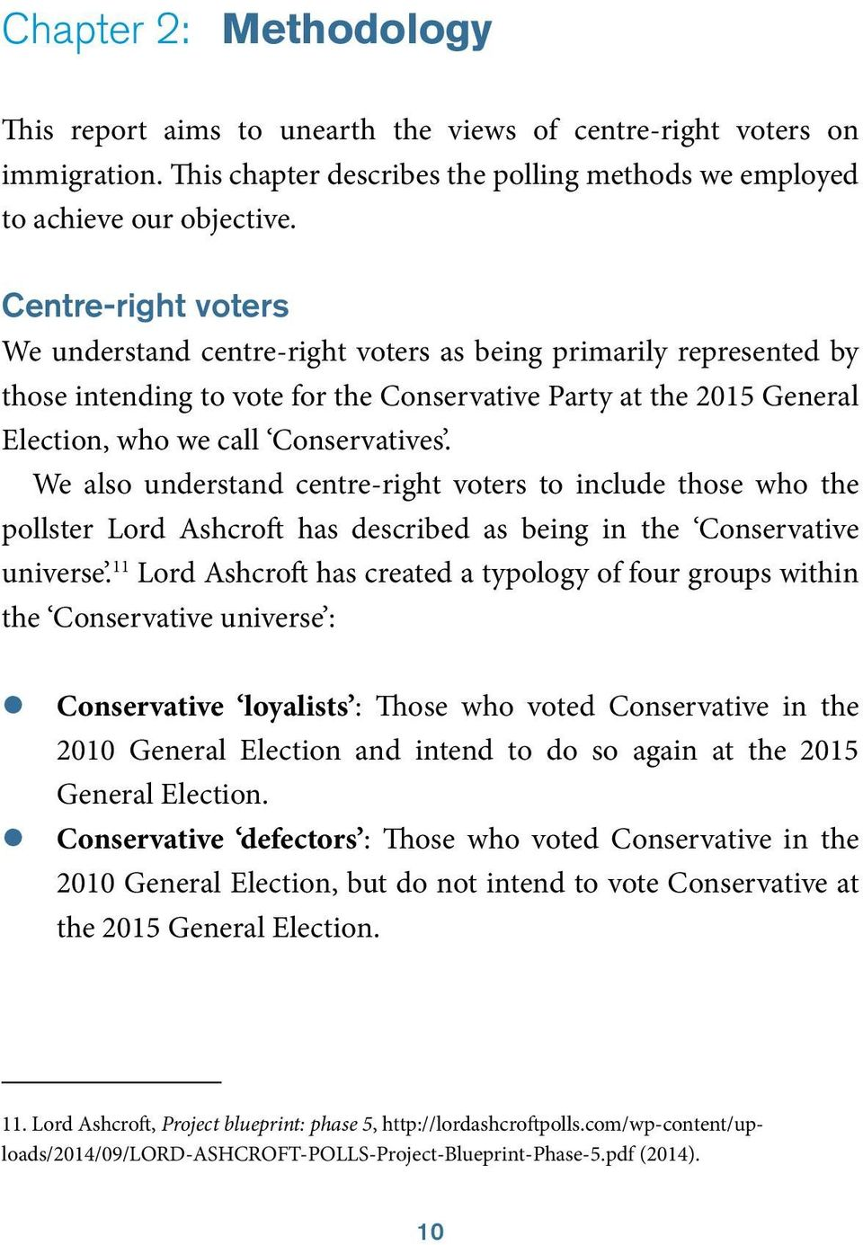We also understand centre-right voters to include those who the pollster Lord Ashcroft has described as being in the Conservative universe.