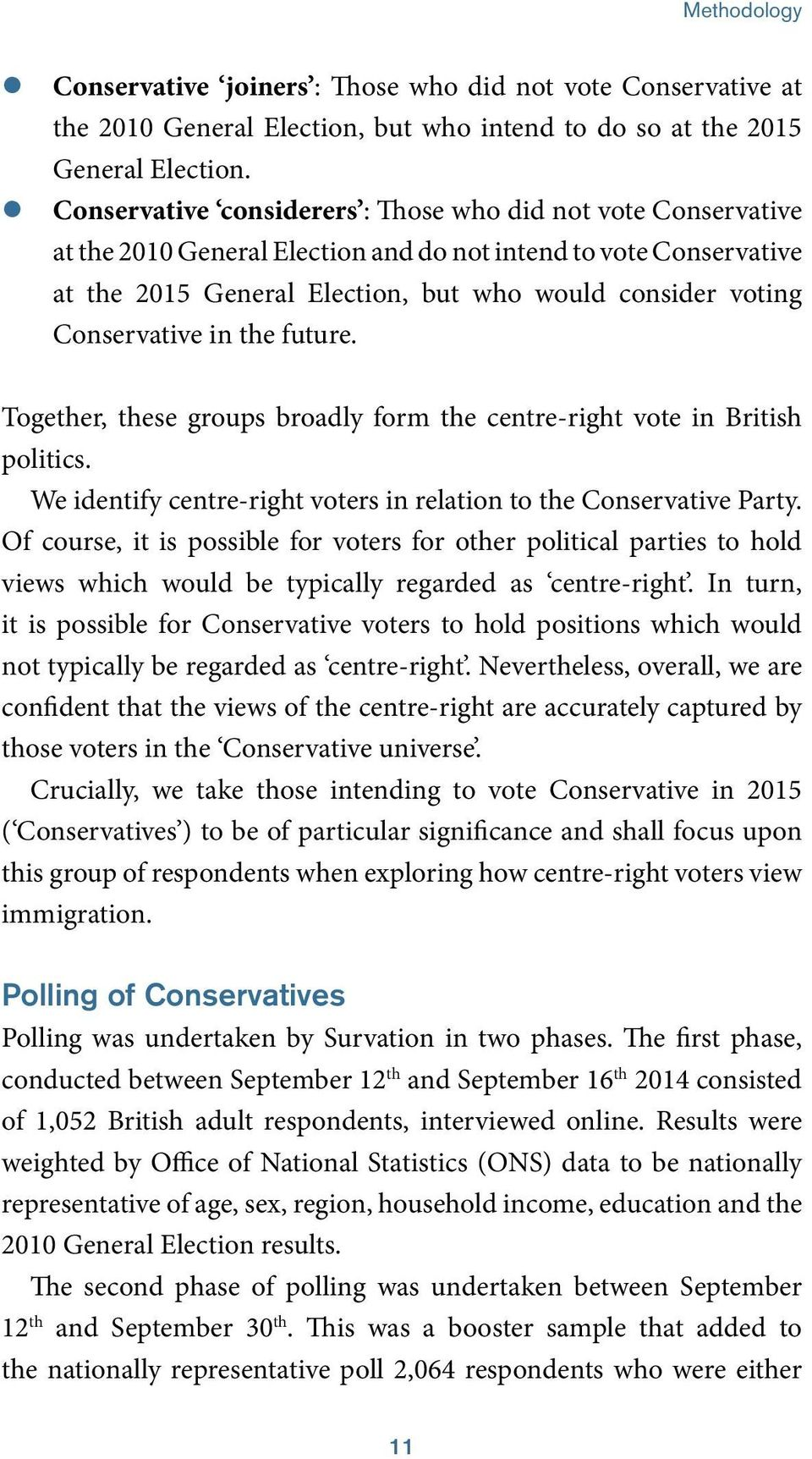 Conservative in the future. Together, these groups broadly form the centre-right vote in British politics. We identify centre-right voters in relation to the Conservative Party.