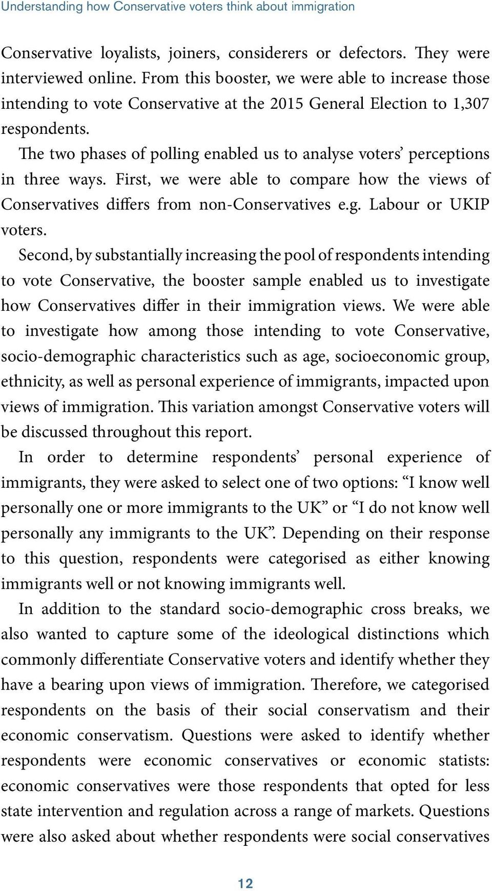 The two phases of polling enabled us to analyse voters perceptions in three ways. First, we were able to compare how the views of Conservatives differs from non-conservatives e.g. Labour or UKIP voters.