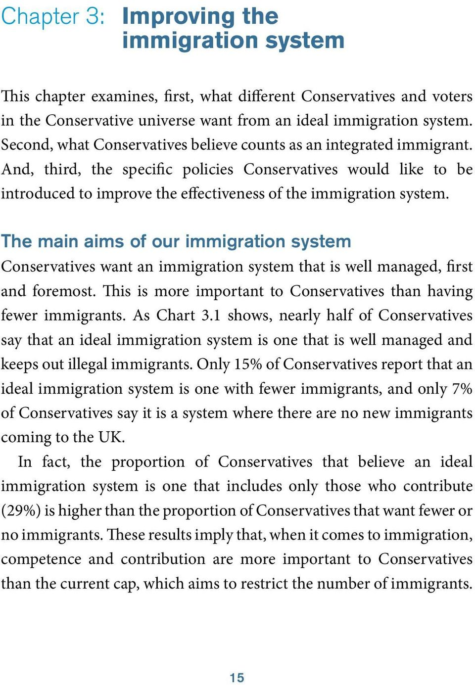 And, third, the specific policies Conservatives would like to be introduced to improve the effectiveness of the immigration system.