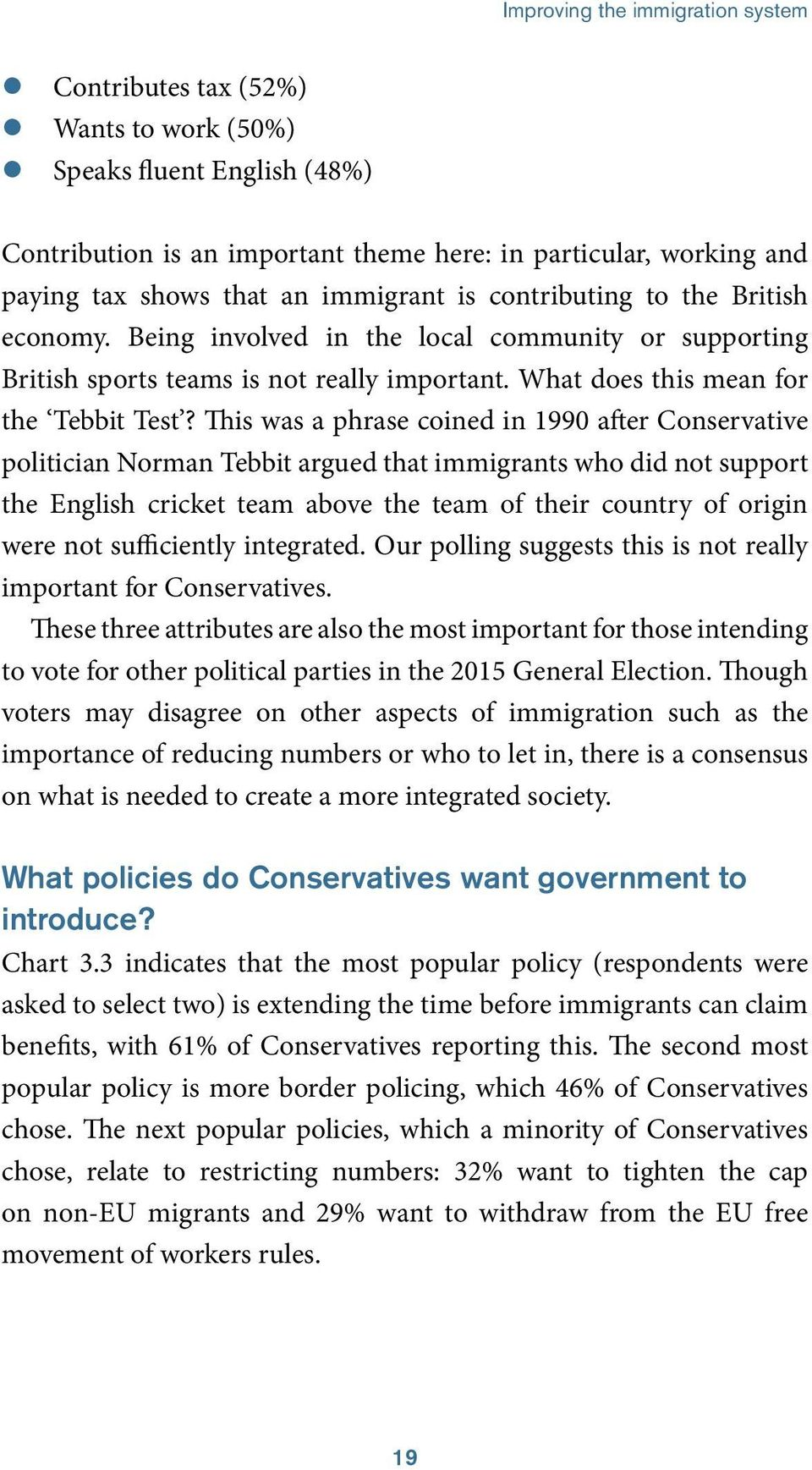 This was a phrase coined in 1990 after Conservative politician Norman Tebbit argued that immigrants who did not support the English cricket team above the team of their country of origin were not