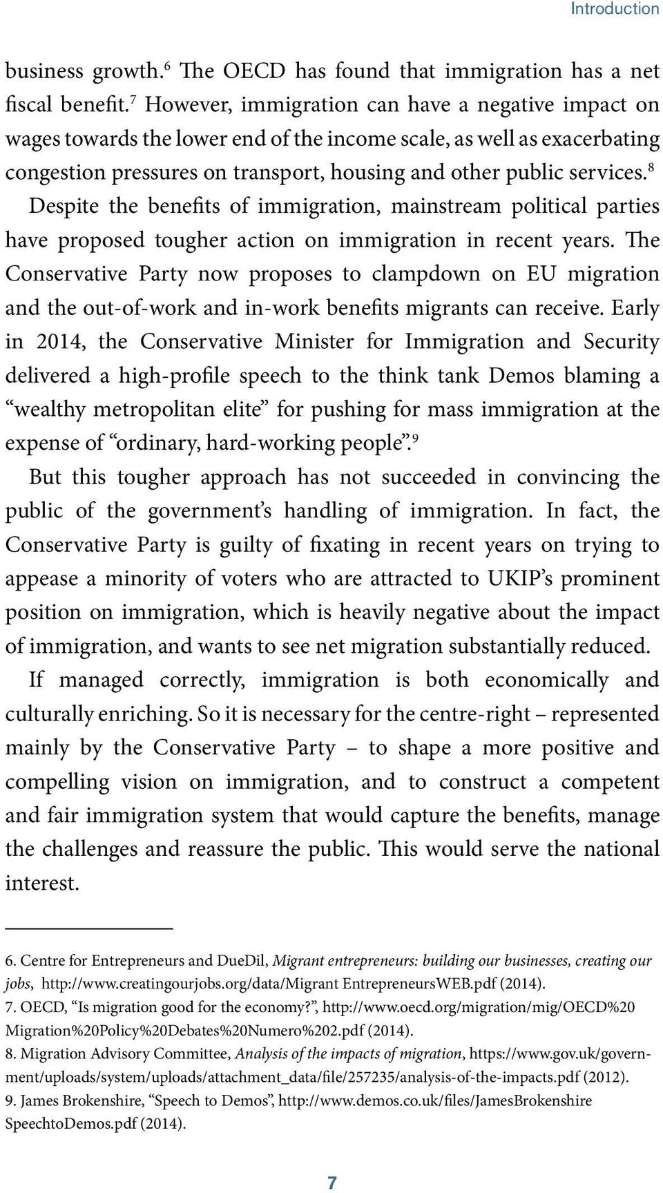 8 Despite the benefits of immigration, mainstream political parties have proposed tougher action on immigration in recent years.