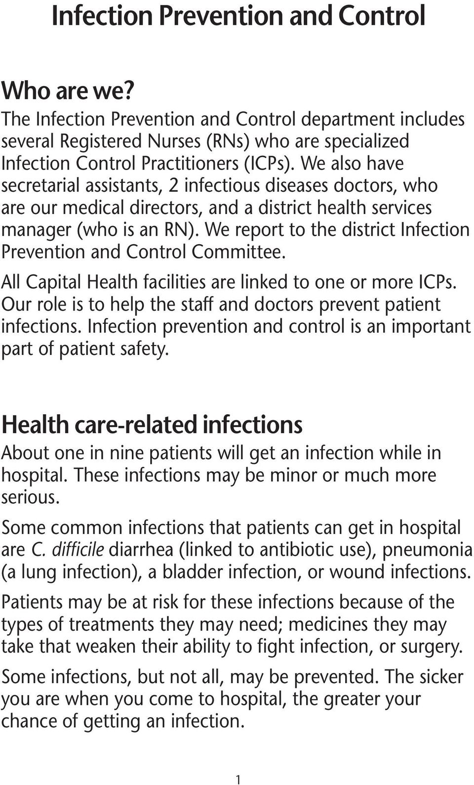 We report to the district Infection Prevention and Control Committee. All Capital Health facilities are linked to one or more ICPs.