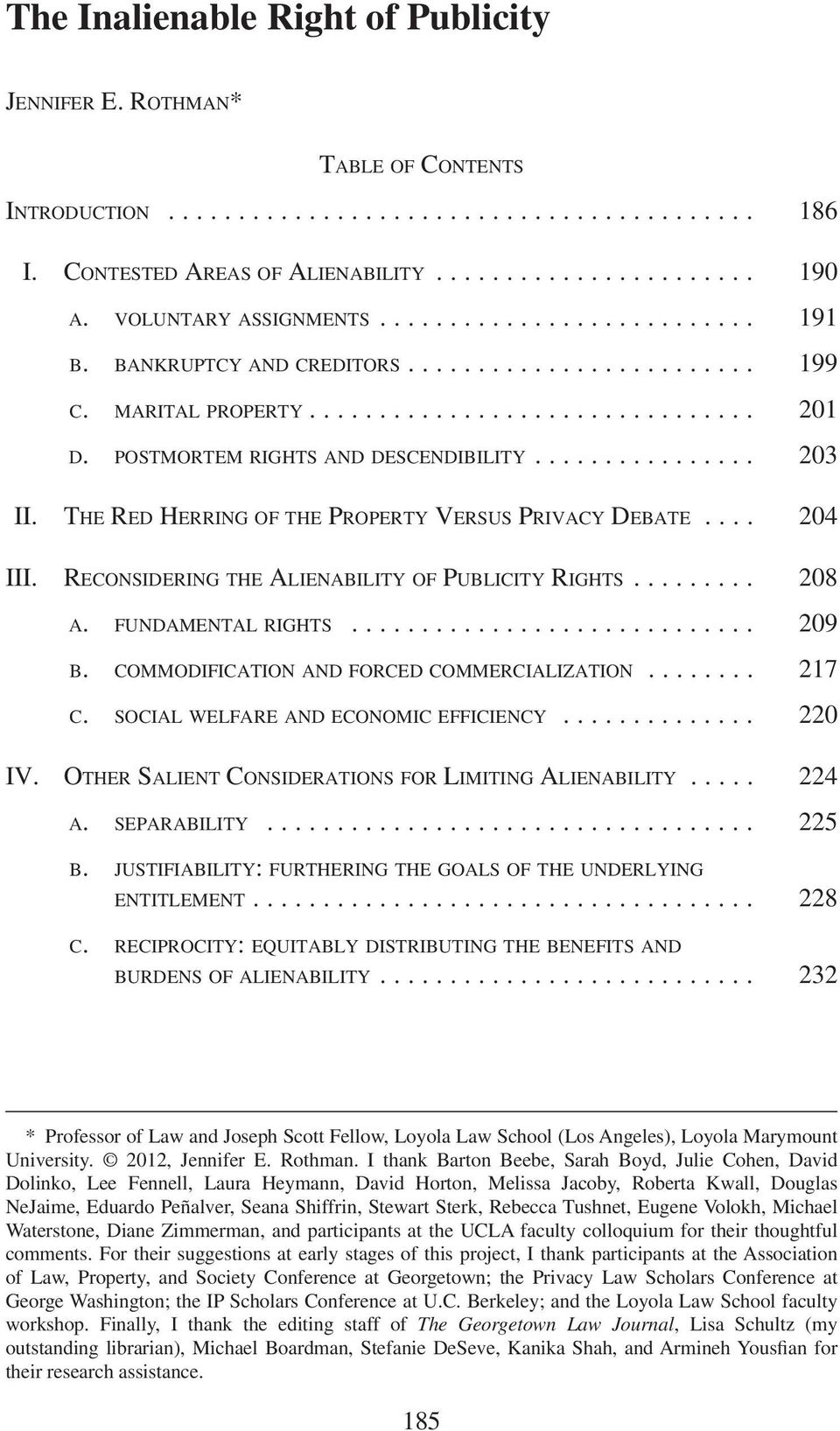 RECONSIDERING THE ALIENABILITY OF PUBLICITY RIGHTS... 208 A. FUNDAMENTAL RIGHTS... 209 B. COMMODIFICATION AND FORCED COMMERCIALIZATION... 217 C. SOCIAL WELFARE AND ECONOMIC EFFICIENCY... 220 IV.