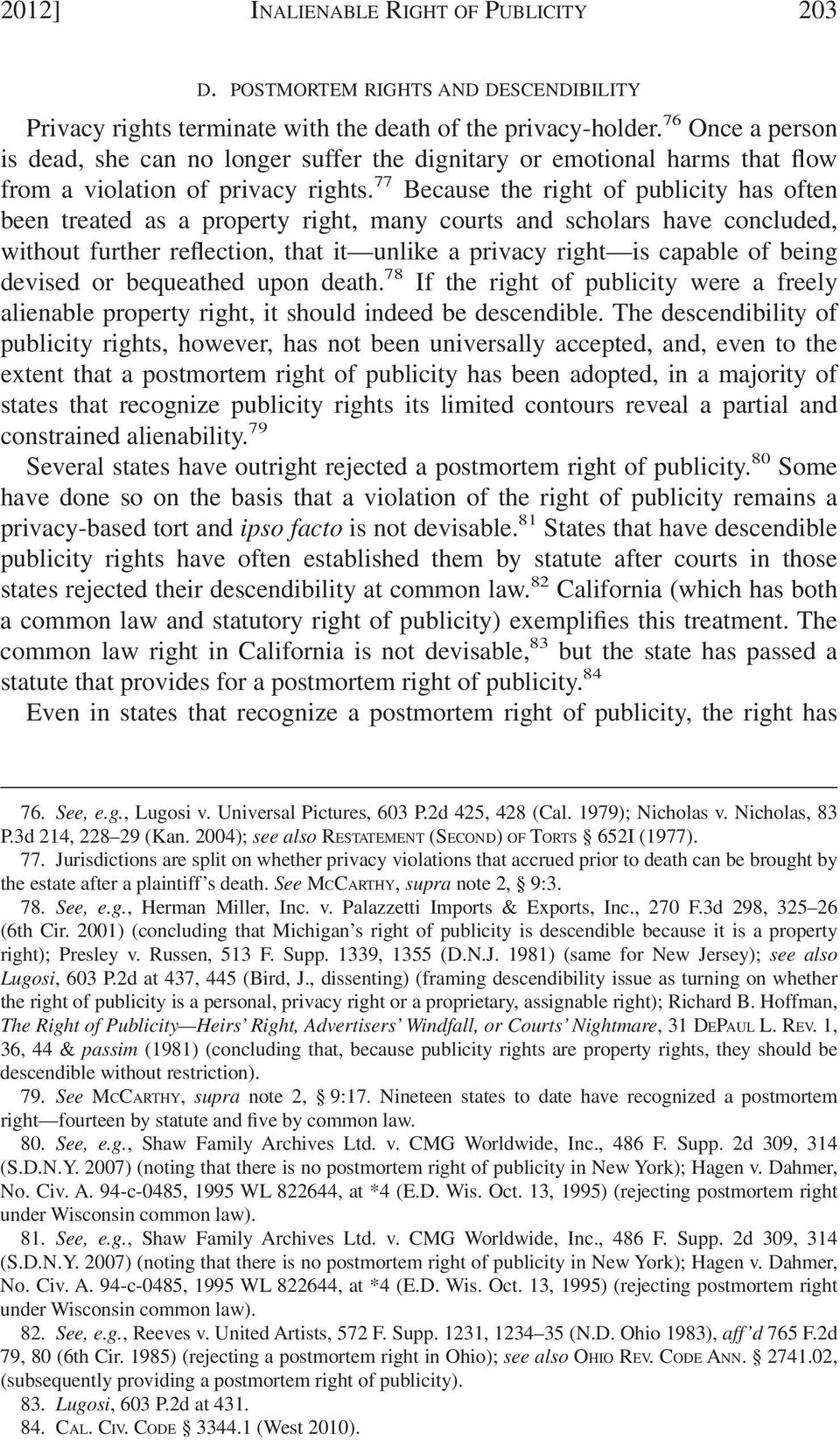 77 Because the right of publicity has often been treated as a property right, many courts and scholars have concluded, without further reflection, that it unlike a privacy right is capable of being