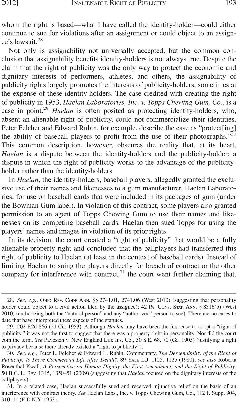 Despite the claim that the right of publicity was the only way to protect the economic and dignitary interests of performers, athletes, and others, the assignability of publicity rights largely