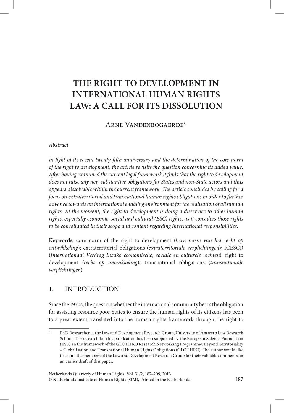 After having examined the current legal framework it finds that the right to development does not raise any new substantive obligations for States and non-state actors and thus appears dissolvable