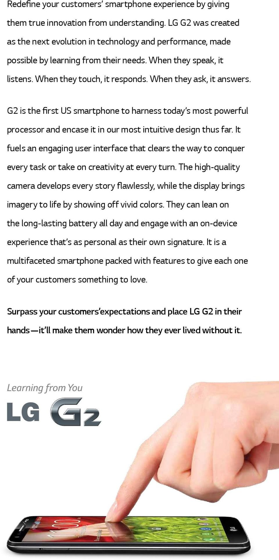 G2 is the first US smartphone to harness today s most powerful processor and encase it in our most intuitive design thus far.