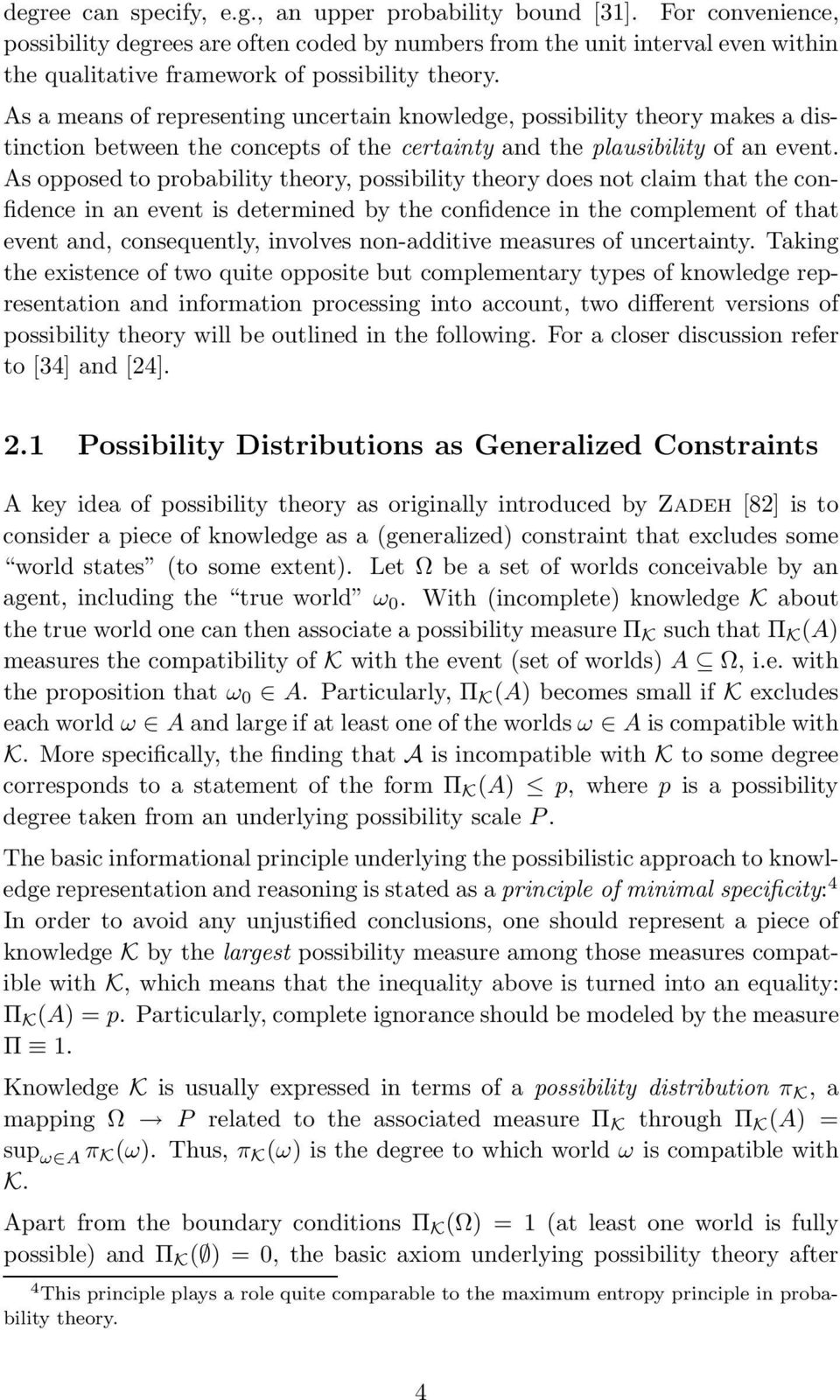 As a means of representing uncertain knowledge, possibility theory makes a distinction between the concepts of the certainty and the plausibility of an event.