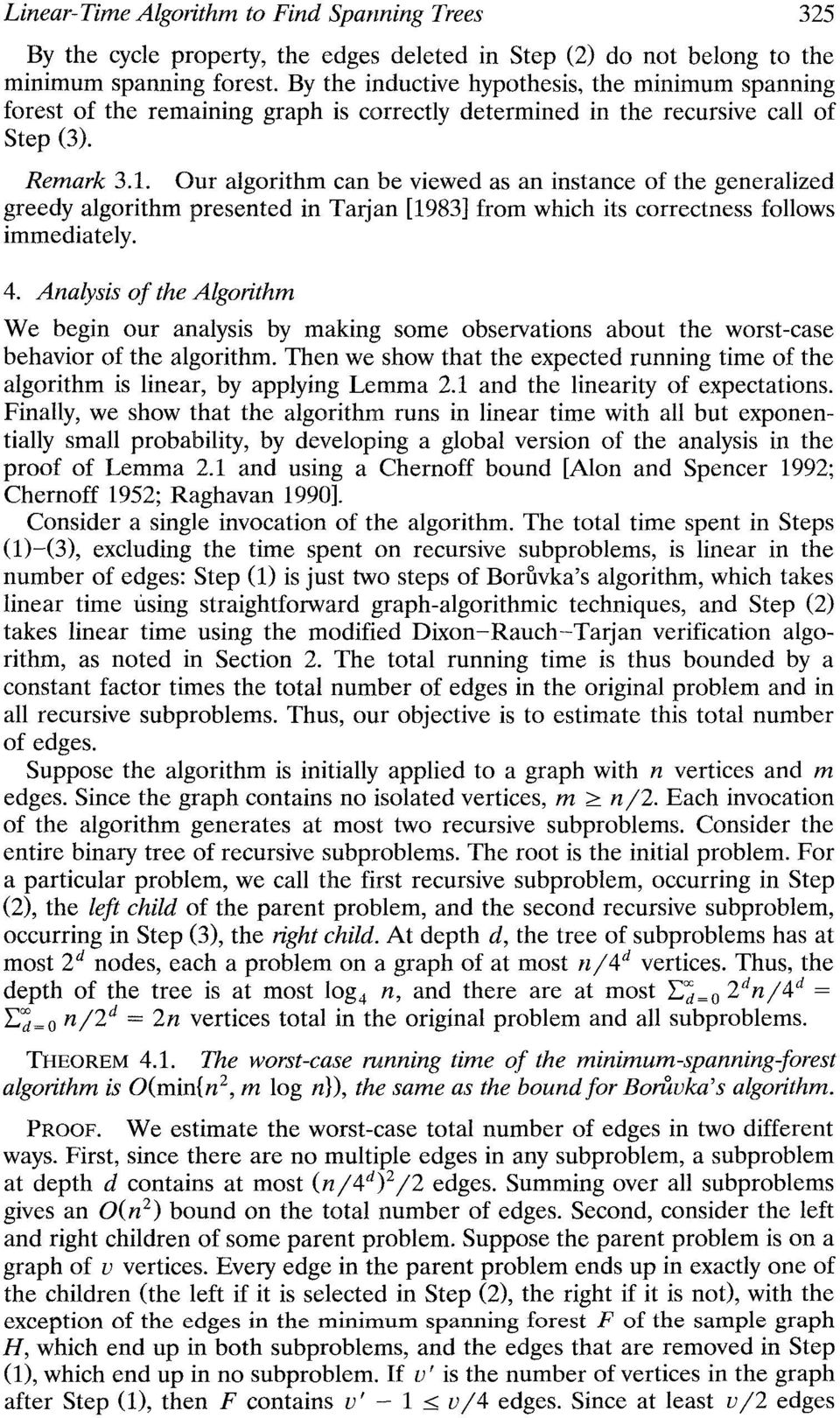 Our algorithm can be viewed as an instance of the generalized greedy algorithm presented in Tarjan [1983] from which its correctness follows immediately. 4.