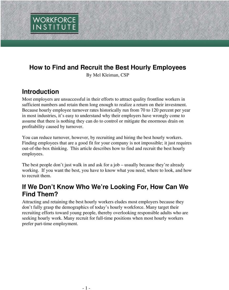 Because hourly employee turnover rates historically run from 70 to 120 percent per year in most industries, it s easy to understand why their employers have wrongly come to assume that there is