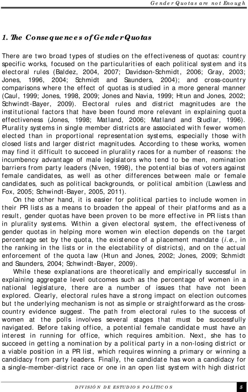electoral rules (Baldez, 2004, 2007; Davidson-Schmidt, 2006; Gray, 2003; Jones, 1996, 2004; Schmidt and Saunders, 2004); and cross-country comparisons where the effect of quotas is studied in a more