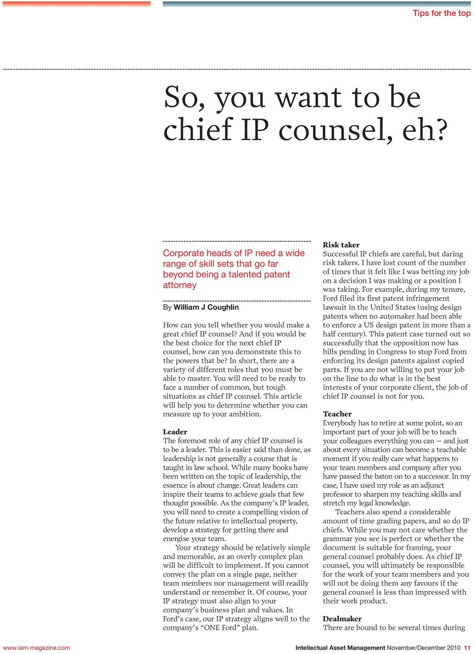 And if you would be the best choice for the next chief IP counsel, how can you demonstrate this to the powers that be? In short, there are a variety of different roles that you must be able to master.