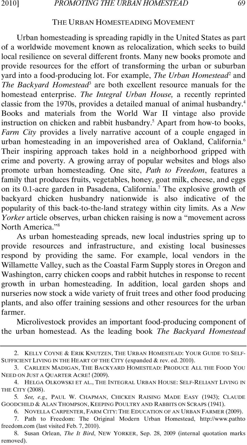 For example, The Urban Homestead 2 and The Backyard Homestead 3 are both excellent resource manuals for the homestead enterprise.
