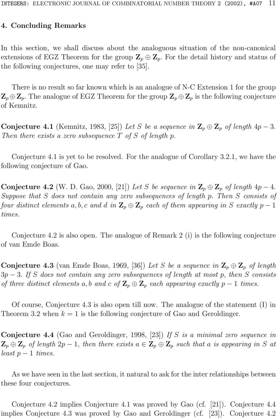 For the detail history and status of the following conjectures, one may refer to [35]. There is no result so far known which is an analogue of N-C Extension 1 for the group Z p Z p.