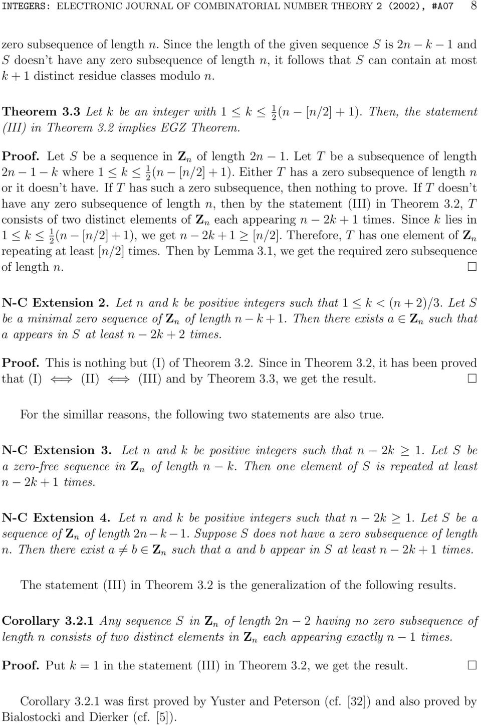 3 Let k be an integer with 1 k 1 (n [n/2]+1). Then, the statement 2 (III) in Theorem 3.2 implies EGZ Theorem. Proof. Let S be a sequence in Z n of length 2n 1.
