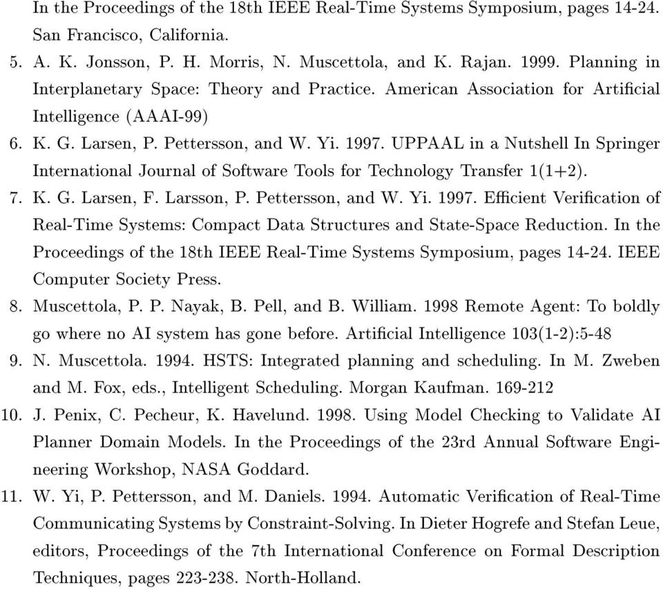 UPPAAL in a Nutshell In Springer International Journal of Software Tools for Technology Transfer 1(1+2). 7. K. G. Larsen, F. Larsson, P. Pettersson, and W. Yi. 1997.