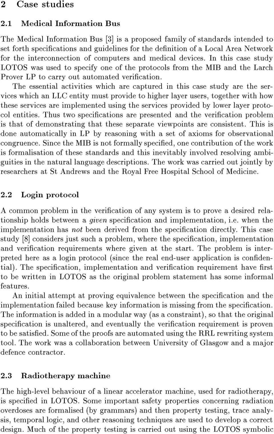interconnection of computers and medical devices. In this case study LOTOS was used to specify one of the protocols from the MIB and the Larch Prover LP to carry out automated verication.