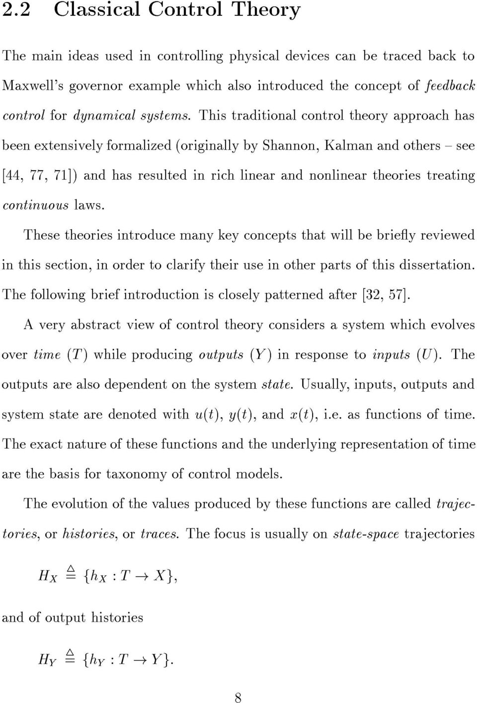 This traditional control theory approach has been extensively formalized èoriginally by Shannon, Kalman and others í see ë44, 77, 71ëè and has resulted in rich linear and nonlinear theories treating