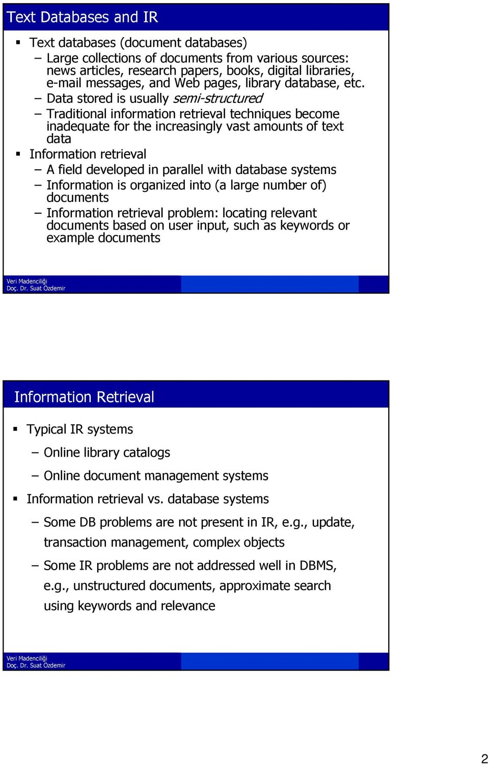 Data stored is usually semi-structured structured Traditional information retrieval techniques become inadequate for the increasingly vast amounts of text data Information retrieval A field developed