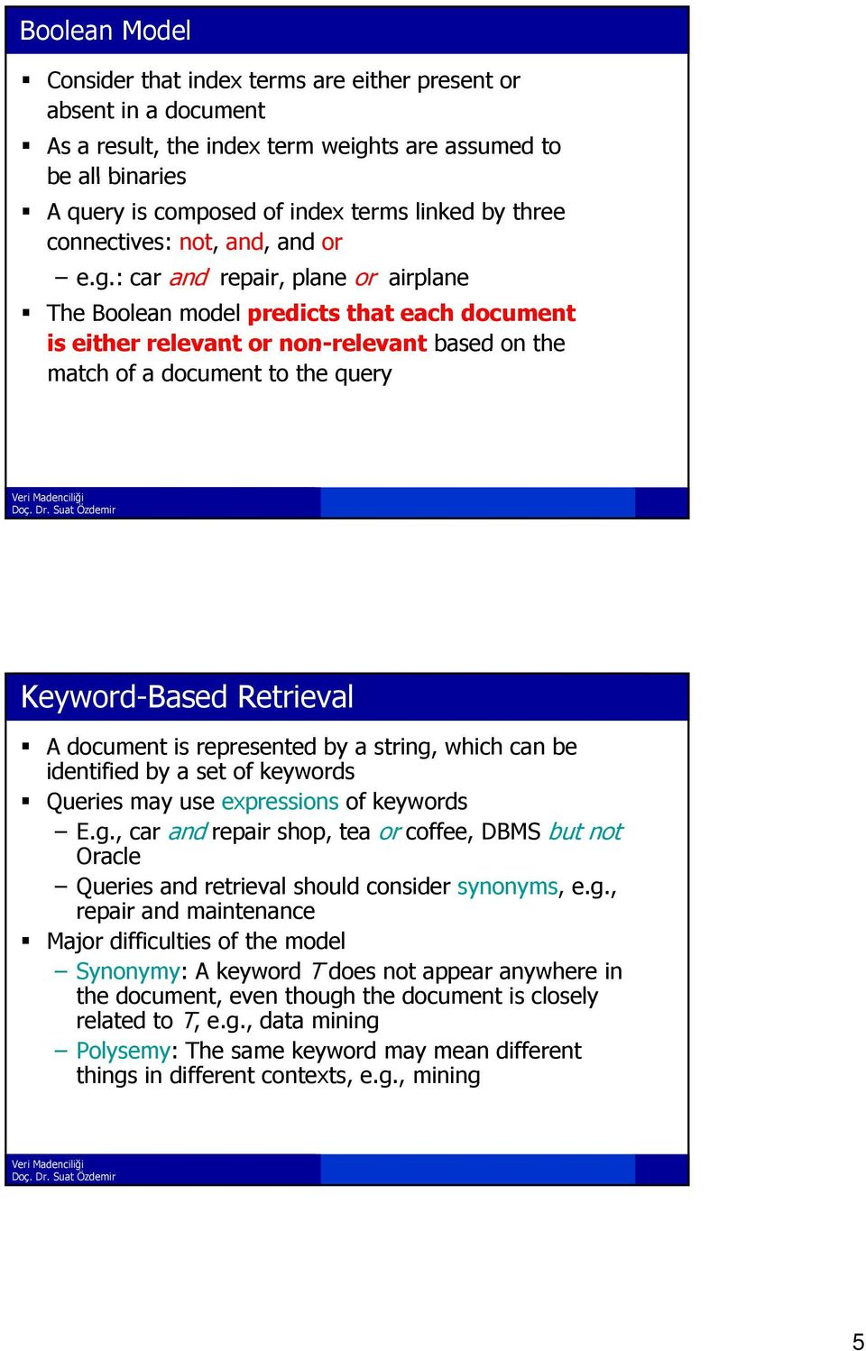 : car and repair, plane or airplane The Boolean model predicts that each document is either relevant or non-relevant based on the match of a document to the query Keyword-Based Retrieval A document