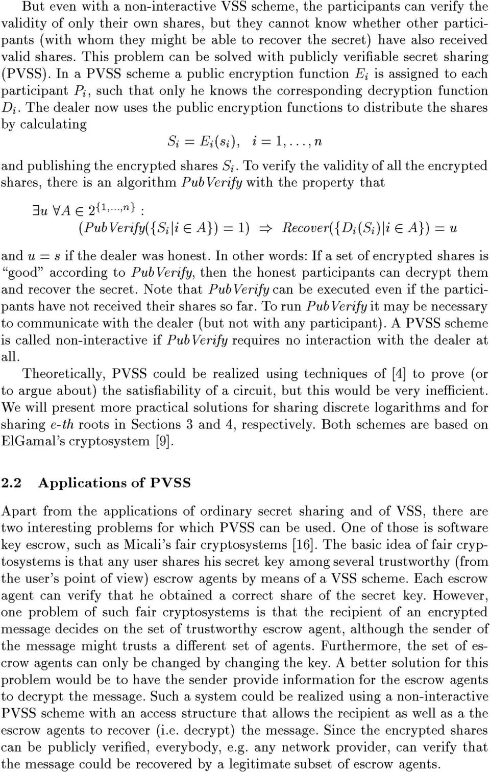 In a PVSS scheme a public encryption function E i is assigned to each participant P i, such that only he knows the corresponding decryption function D i.