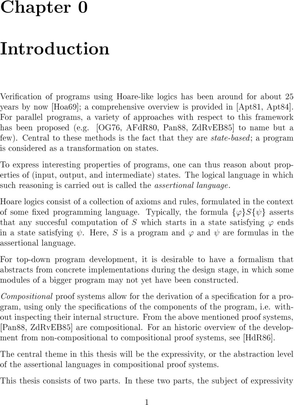 Central to these methods is the fact that they are state-based; a program is considered as a transformation on states.
