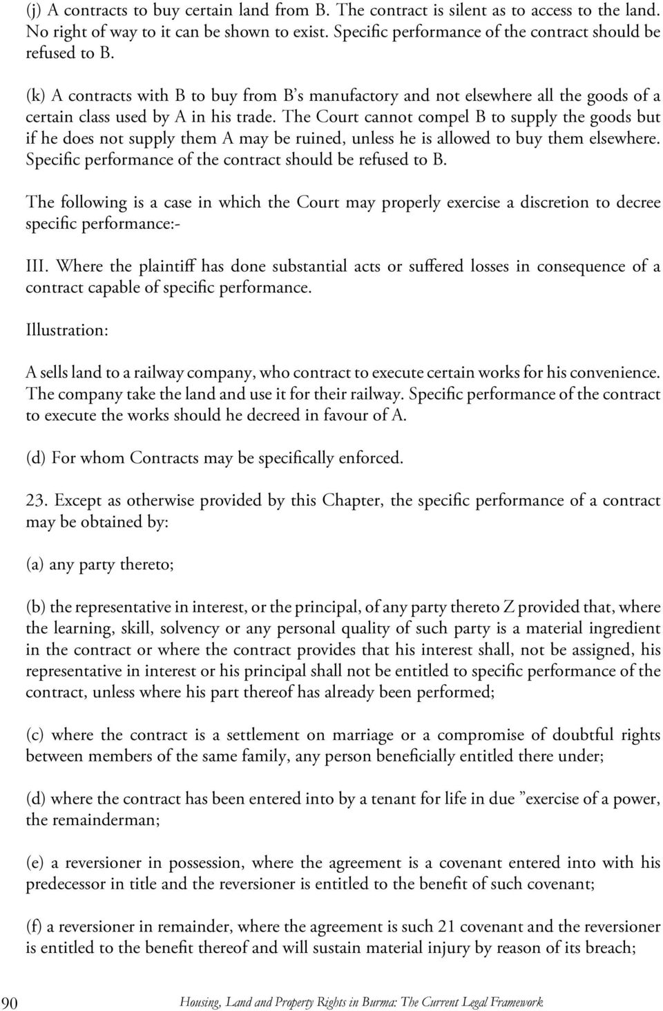 The Court cannot compel B to supply the goods but if he does not supply them A may be ruined, unless he is allowed to buy them elsewhere. Specific performance of the contract should be refused to B.