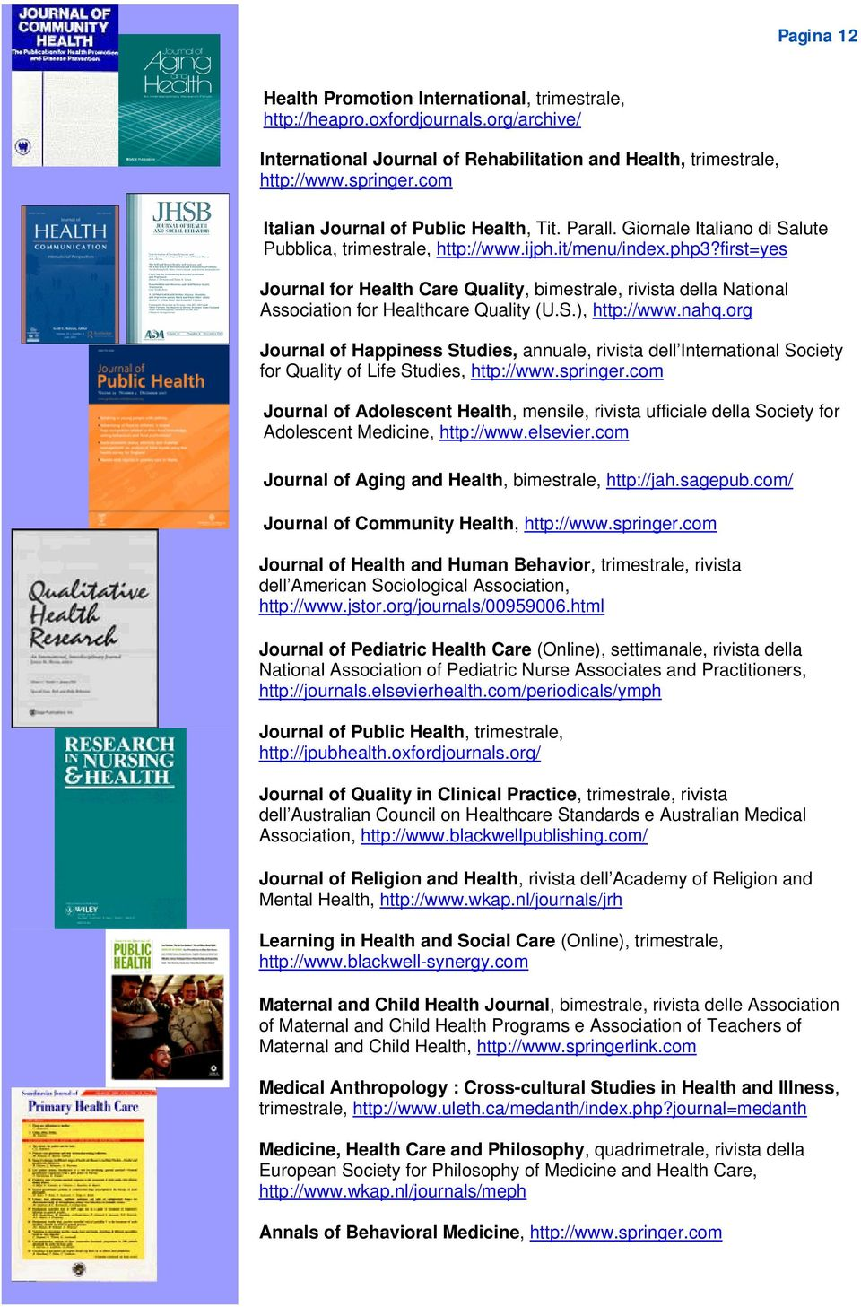 first=yes Journal for Health Care Quality, bimestrale, rivista della National Association for Healthcare Quality (U.S.), http://www.nahq.