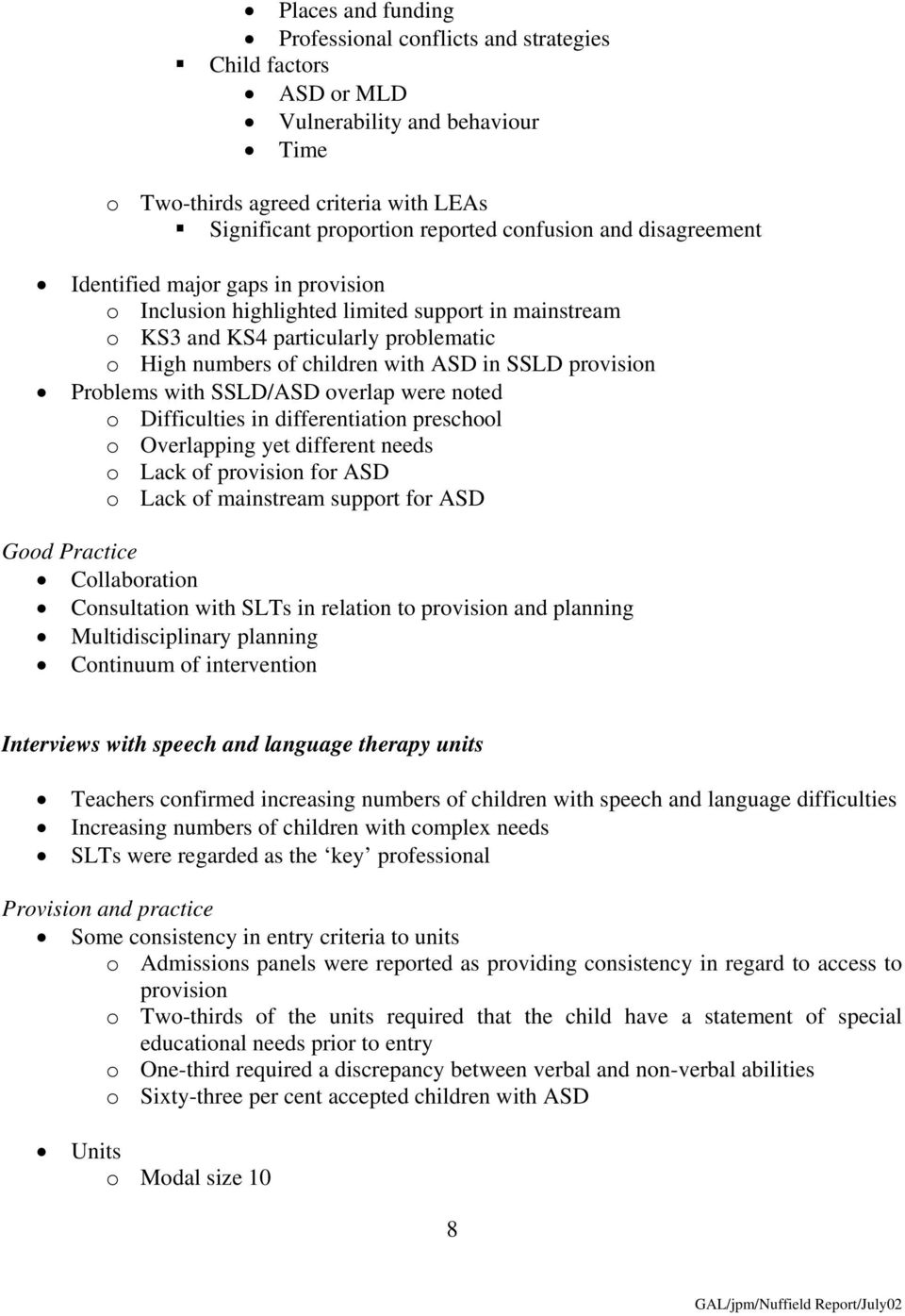 Problems with SSLD/ASD overlap were noted o Difficulties in differentiation preschool o Overlapping yet different needs o Lack of provision for ASD o Lack of mainstream support for ASD Good Practice