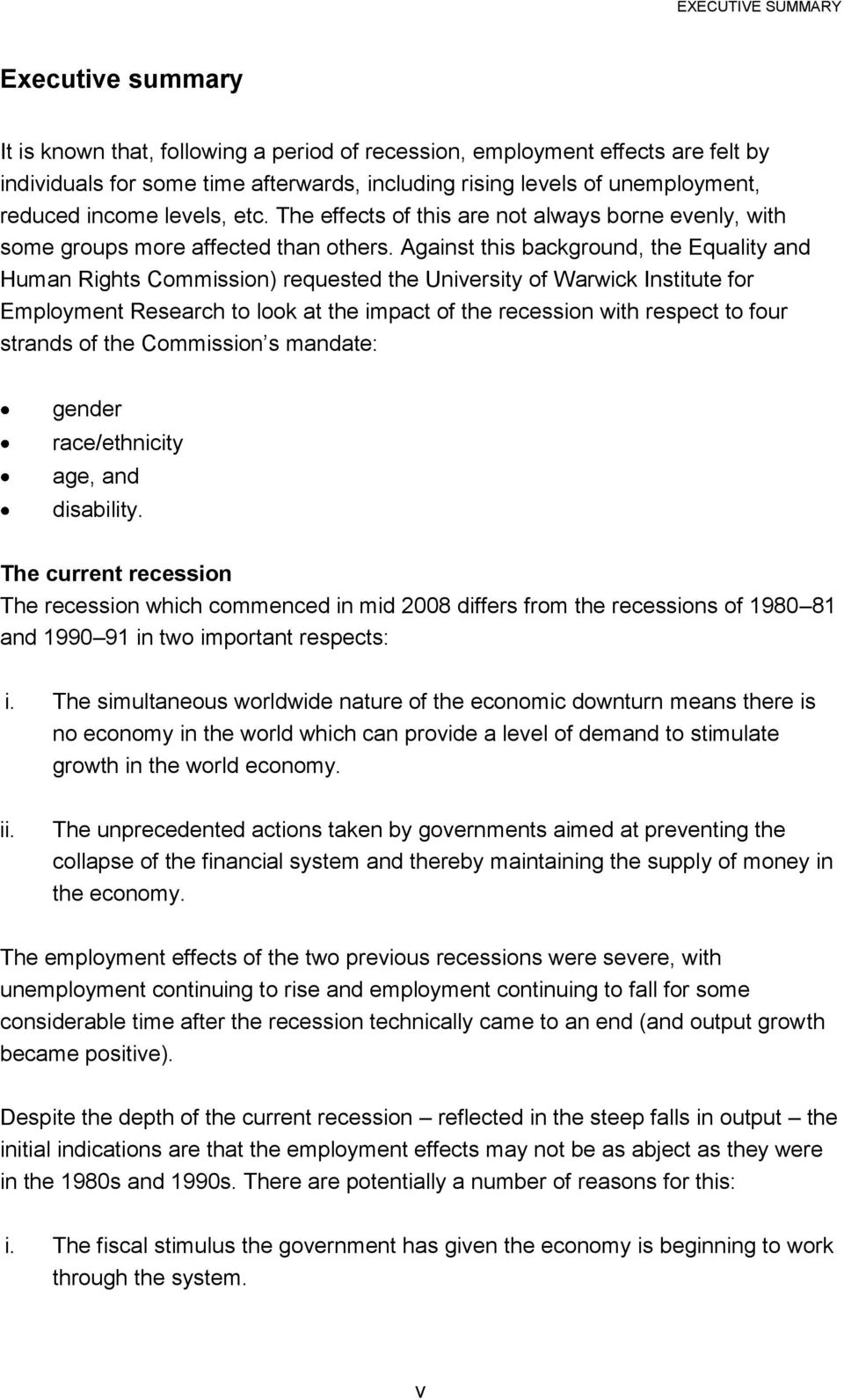 Against this background, the Equality and Human Rights Commission) requested the University of Warwick Institute for Employment Research to look at the impact of the recession with respect to four