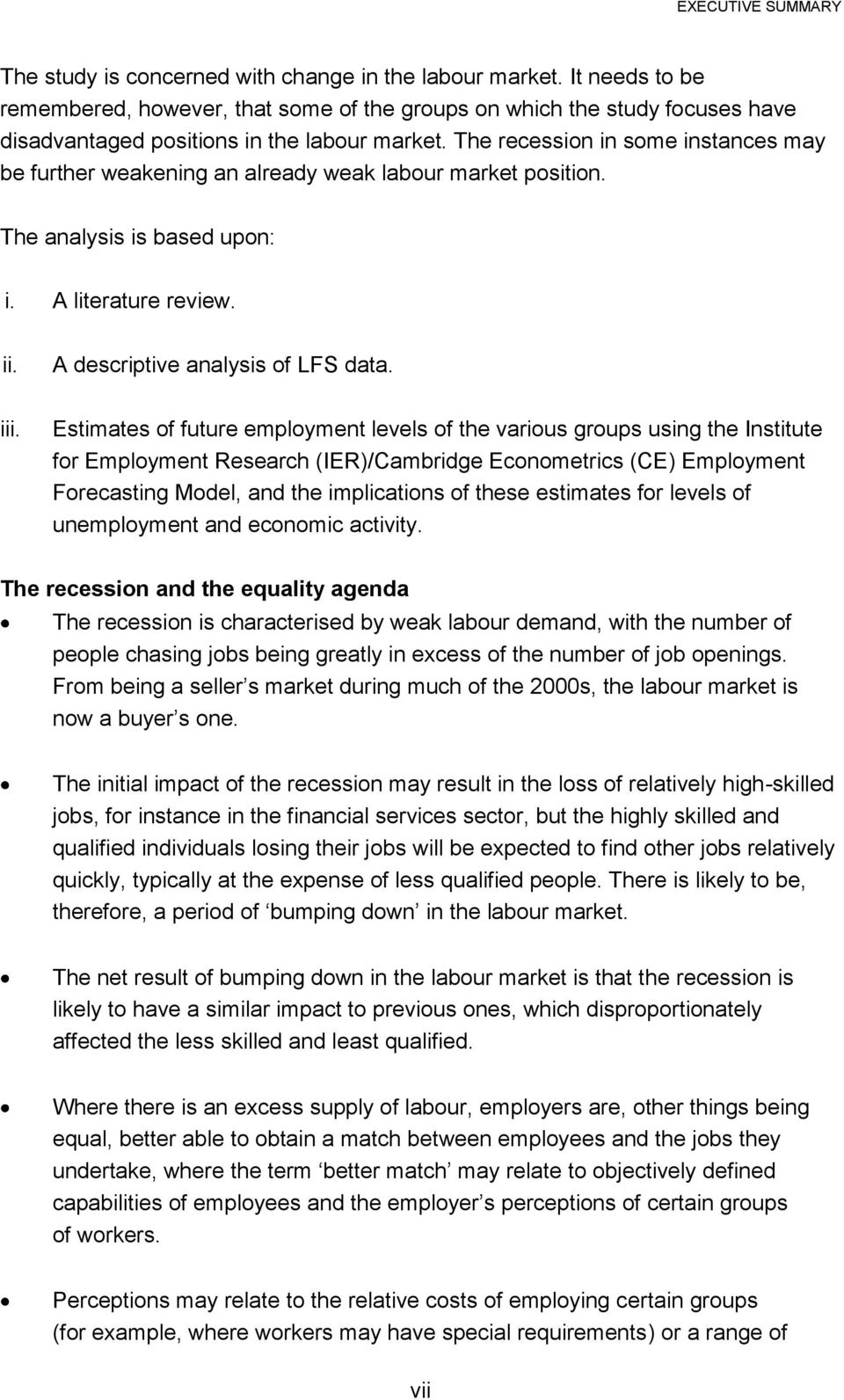 The recession in some instances may be further weakening an already weak labour market position. The analysis is based upon: i. A literature review. ii. A descriptive analysis of LFS data. iii.