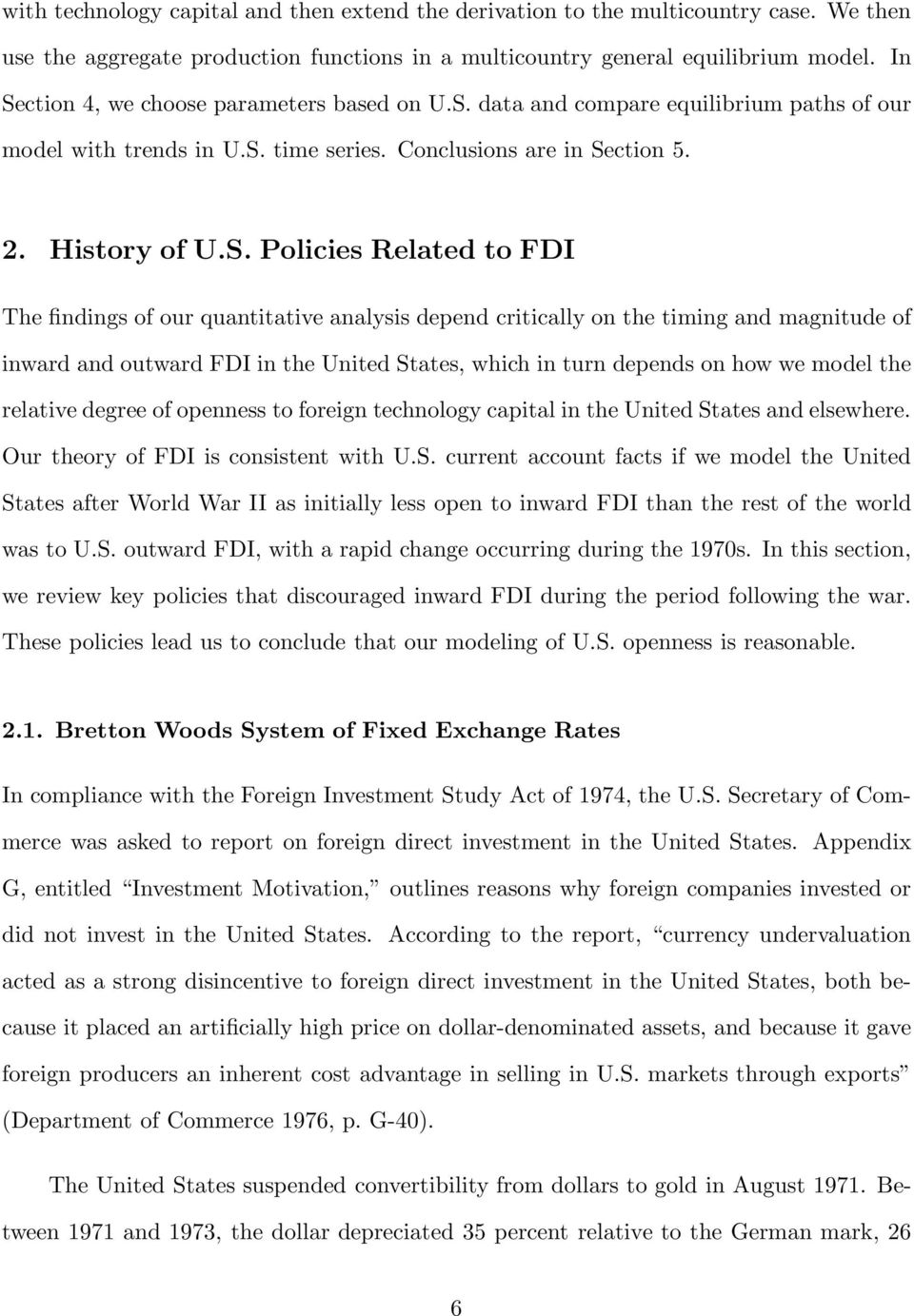 FDI The findings of our quantitative analysis depend critically on the timing and magnitude of inward and outward FDI in the United States, which in turn depends on how we model the relative degree