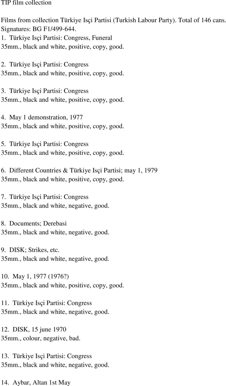 Different Countries & Türkiye Isçi Partisi; may 1, 1979 7. Türkiye Isçi Partisi: Congress 8. Documents; Derebasi 9. DISK; Strikes, etc. 10.