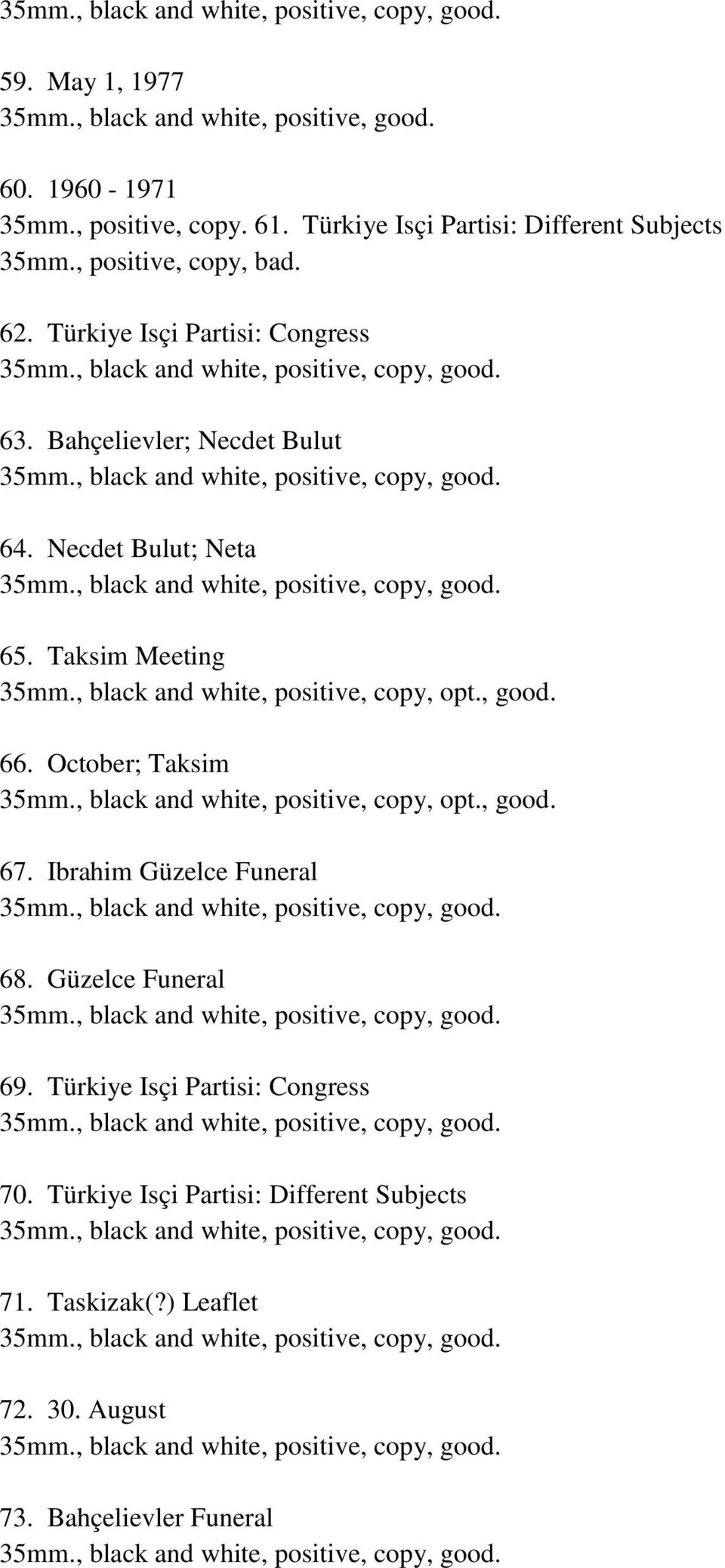 , black and white, positive, copy, opt., good. 66. October; Taksim 35mm., black and white, positive, copy, opt., good. 67.