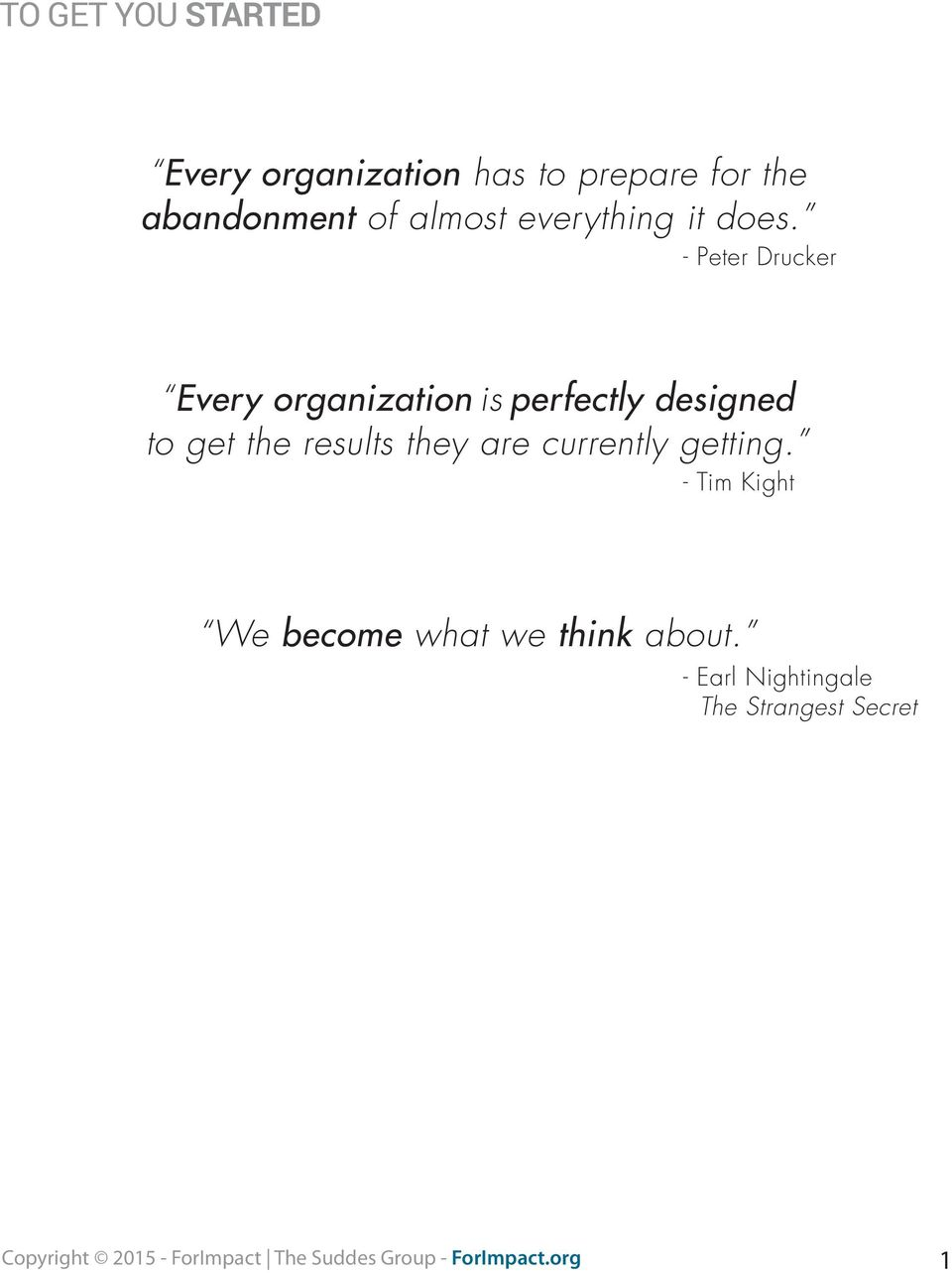 - Peter Drucker Every organization is perfectly designed to get the results they are