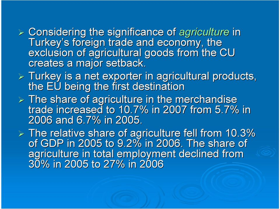 Turkey is a net exporter in agricultural products, the EU being the first destination The share of agriculture in the merchandise