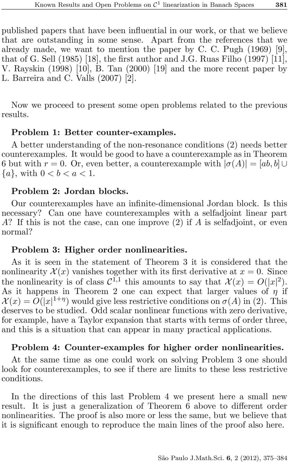 Rayskin (1998) [10], B. Tan (2000) [19] and the more recent paper by L. Barreira and C. Valls (2007) [2]. Now we proceed to present some open problems related to the previous results.