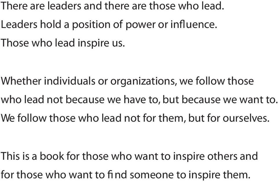 Whether individuals or organizations, we follow those who lead not because we have to, but because