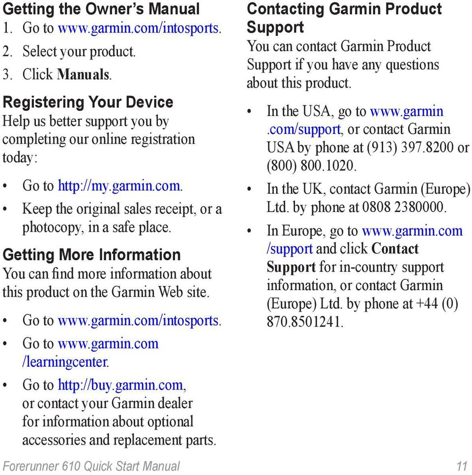 Getting More Information You can find more information about this product on the Garmin Web site. Go to www.garmin.
